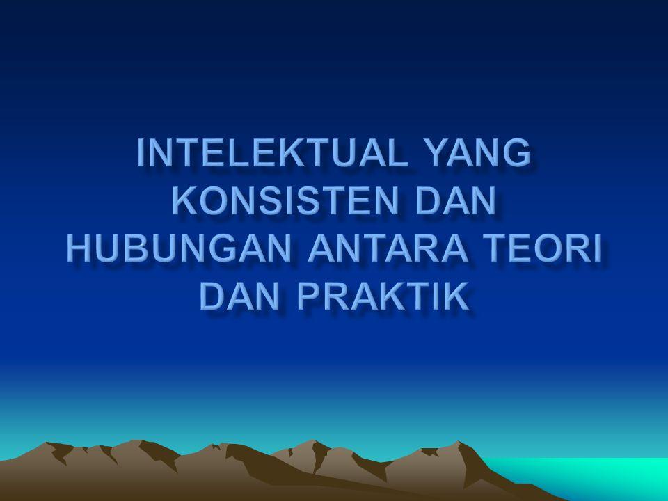 Intelektual yang konsisten dan hubungan antara teori dan praktik