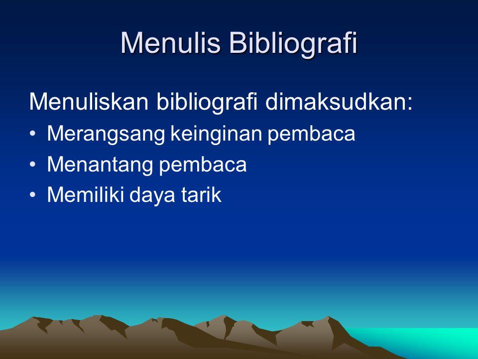 Menulis Bibliografi Menuliskan bibliografi dimaksudkan: