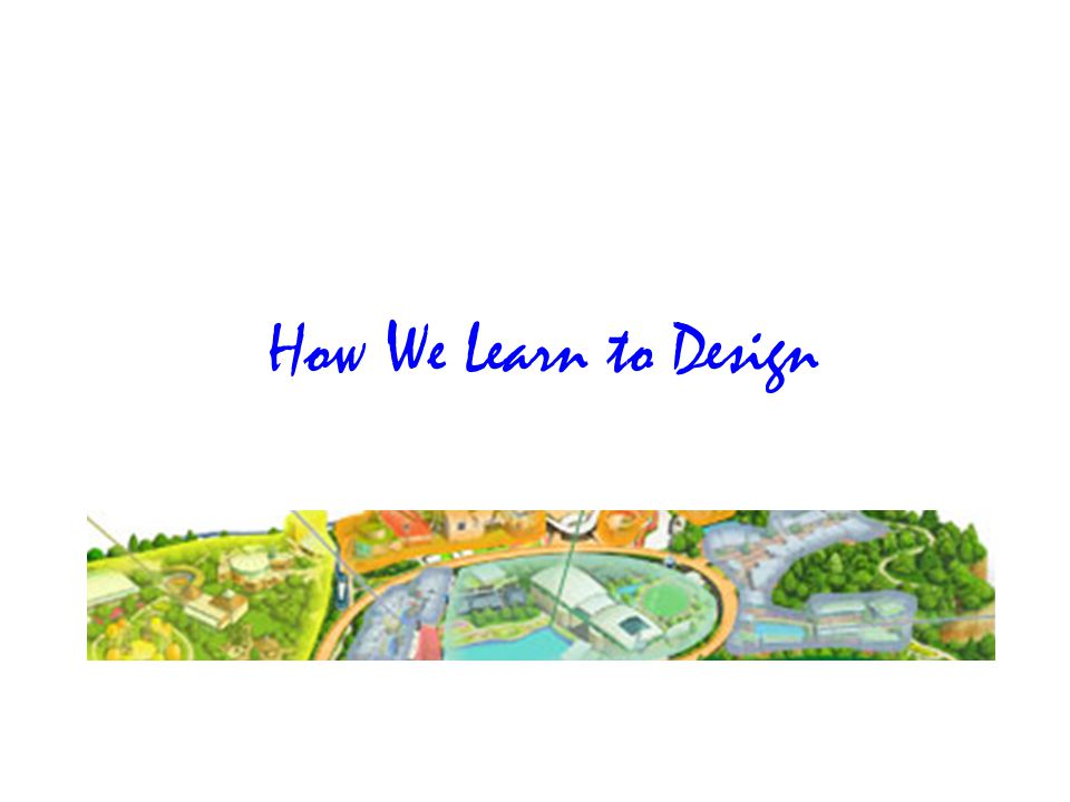 How We Learn to Design