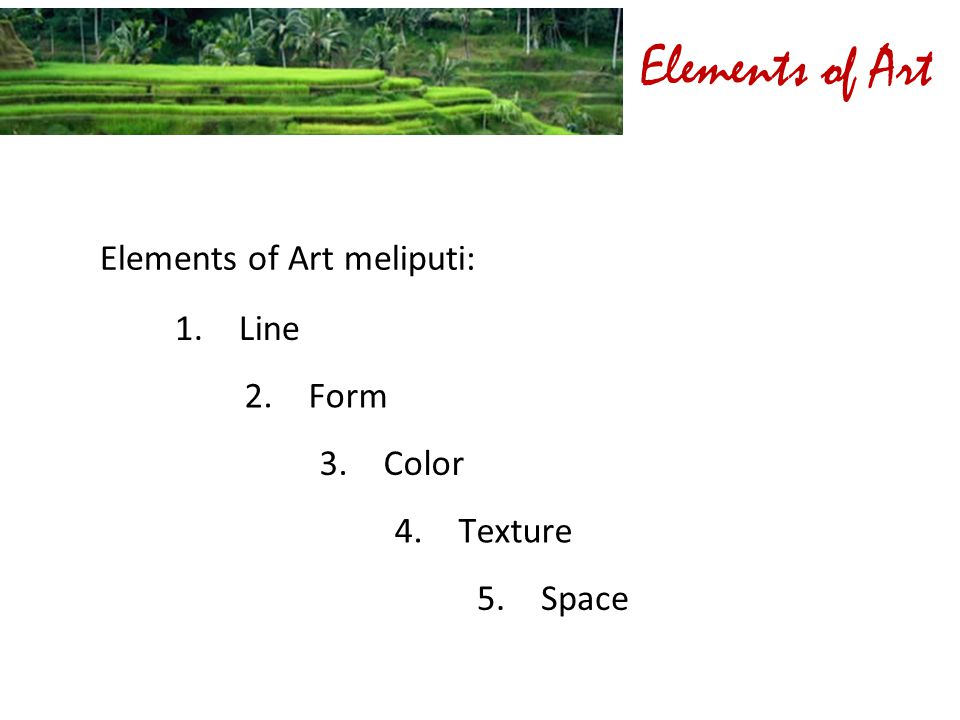 Elements of Art Elements of Art meliputi: Line 2. Form 3. Color