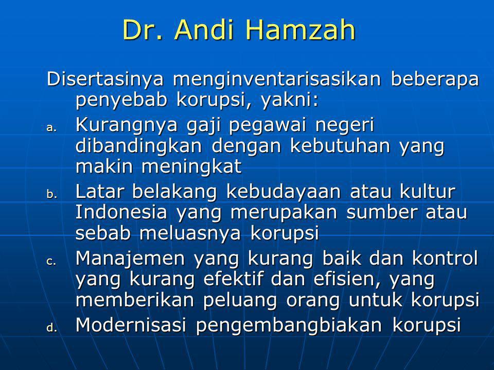 Dr. Andi Hamzah Disertasinya menginventarisasikan beberapa penyebab korupsi, yakni: