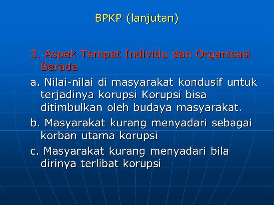 BPKP (lanjutan) 3. Aspek Tempat Individu dan Organisasi Berada.