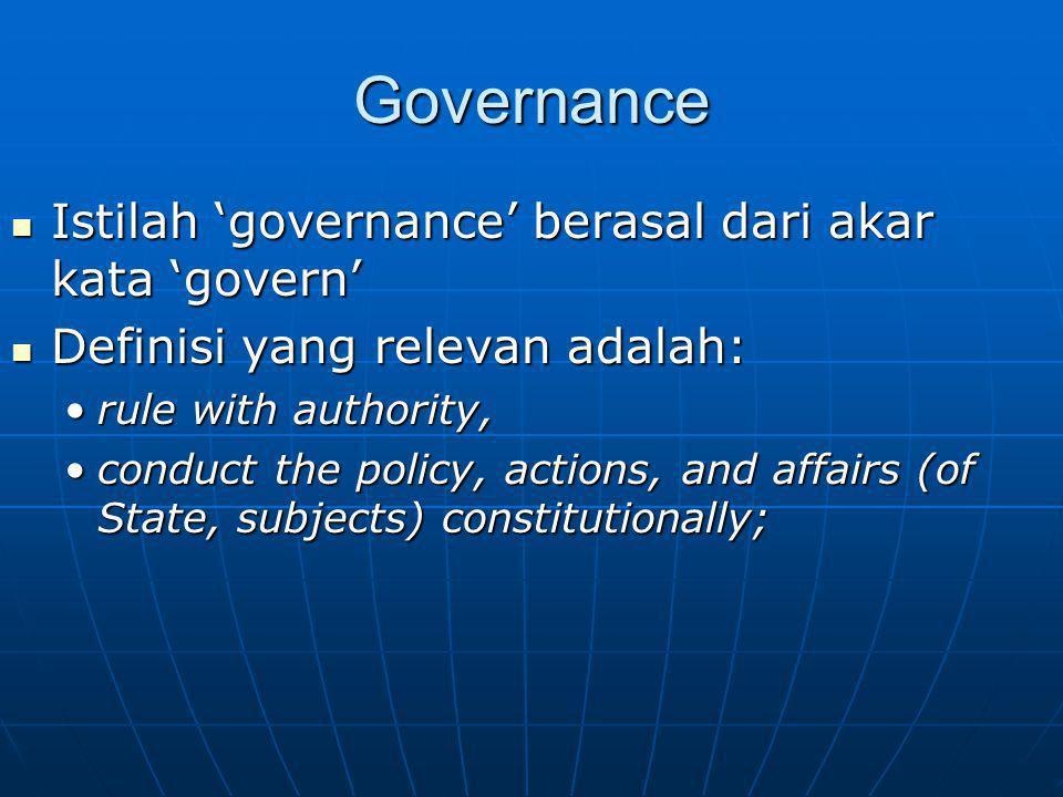 Governance Istilah 'governance' berasal dari akar kata 'govern'