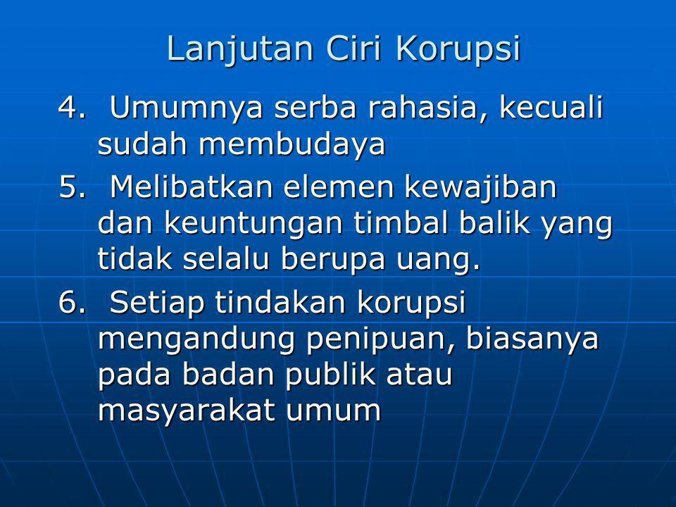 Lanjutan Ciri Korupsi 4. Umumnya serba rahasia, kecuali sudah membudaya.