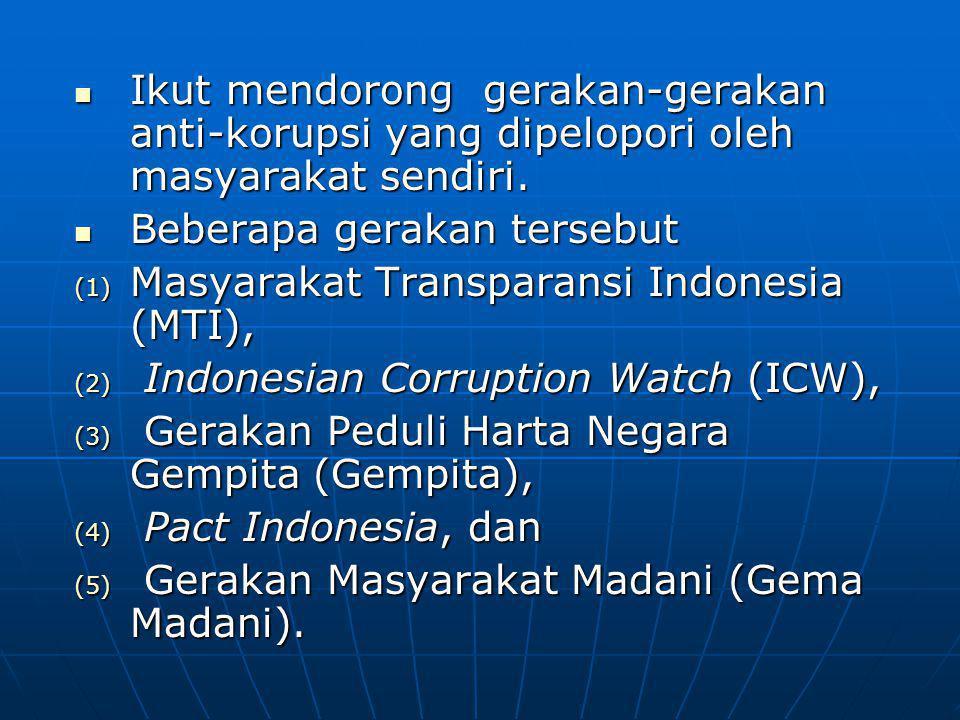 Ikut mendorong gerakan-gerakan anti-korupsi yang dipelopori oleh masyarakat sendiri.