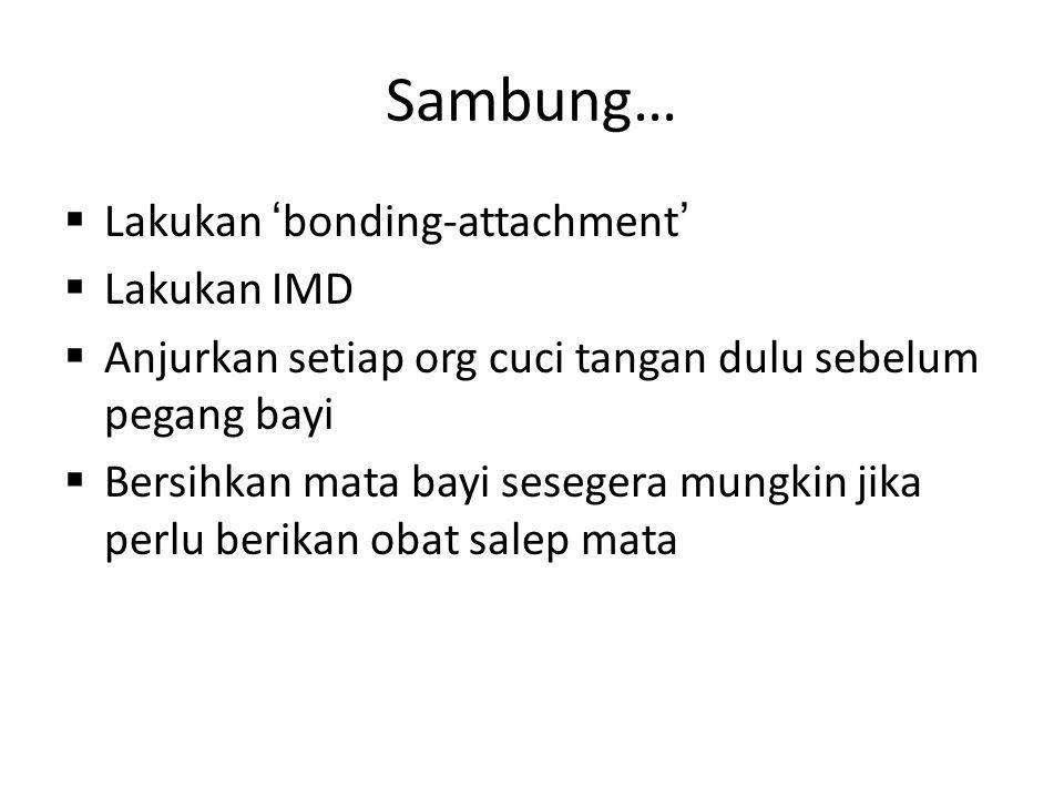 Sambung… Lakukan 'bonding-attachment' Lakukan IMD