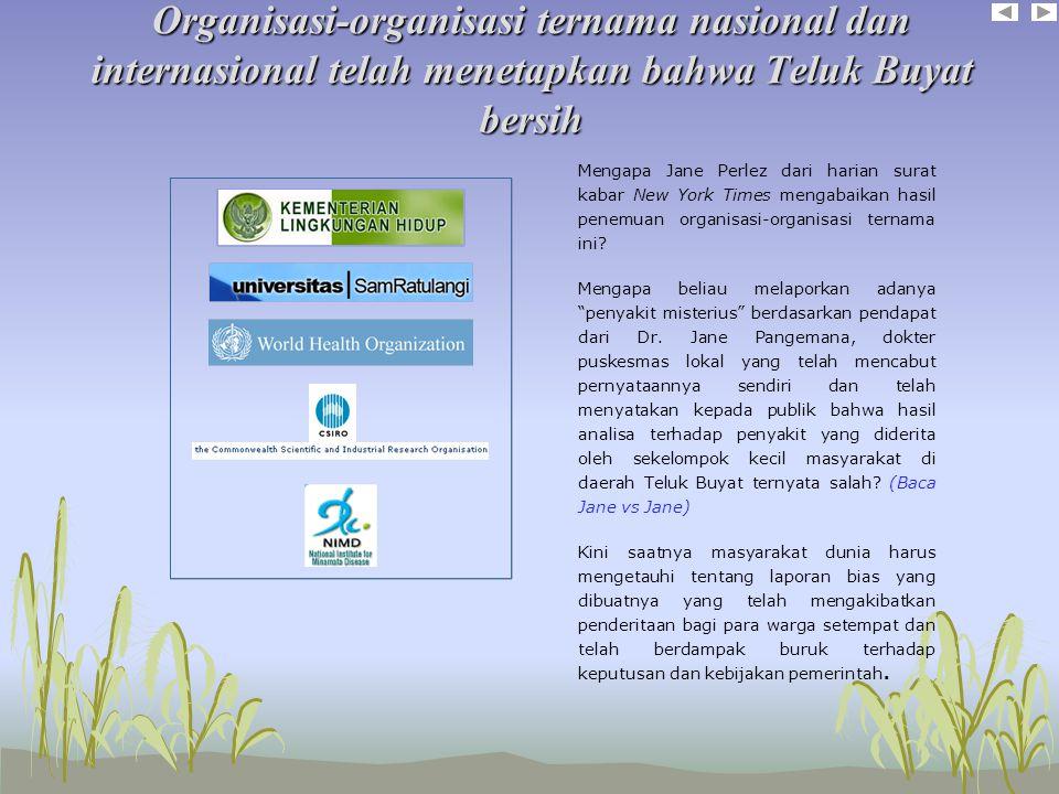 Organisasi-organisasi ternama nasional dan internasional telah menetapkan bahwa Teluk Buyat bersih