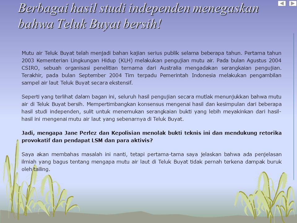 Berbagai hasil studi independen menegaskan bahwa Teluk Buyat bersih!