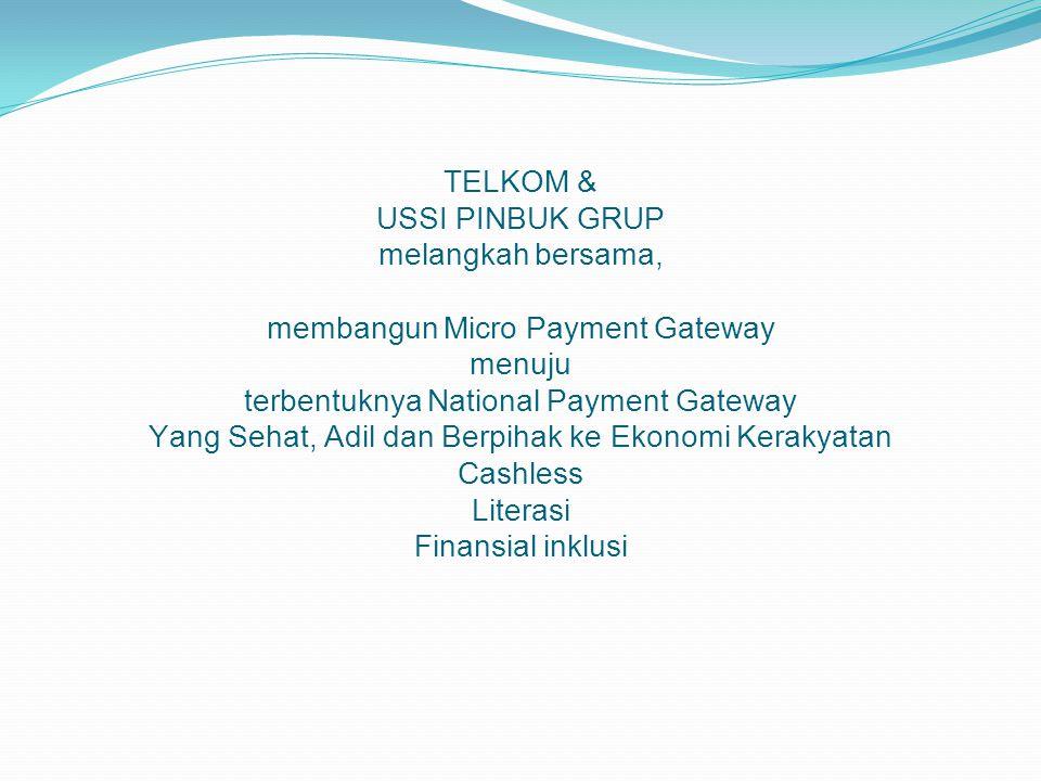 TELKOM & USSI PINBUK GRUP melangkah bersama, membangun Micro Payment Gateway menuju terbentuknya National Payment Gateway Yang Sehat, Adil dan Berpihak ke Ekonomi Kerakyatan Cashless Literasi Finansial inklusi