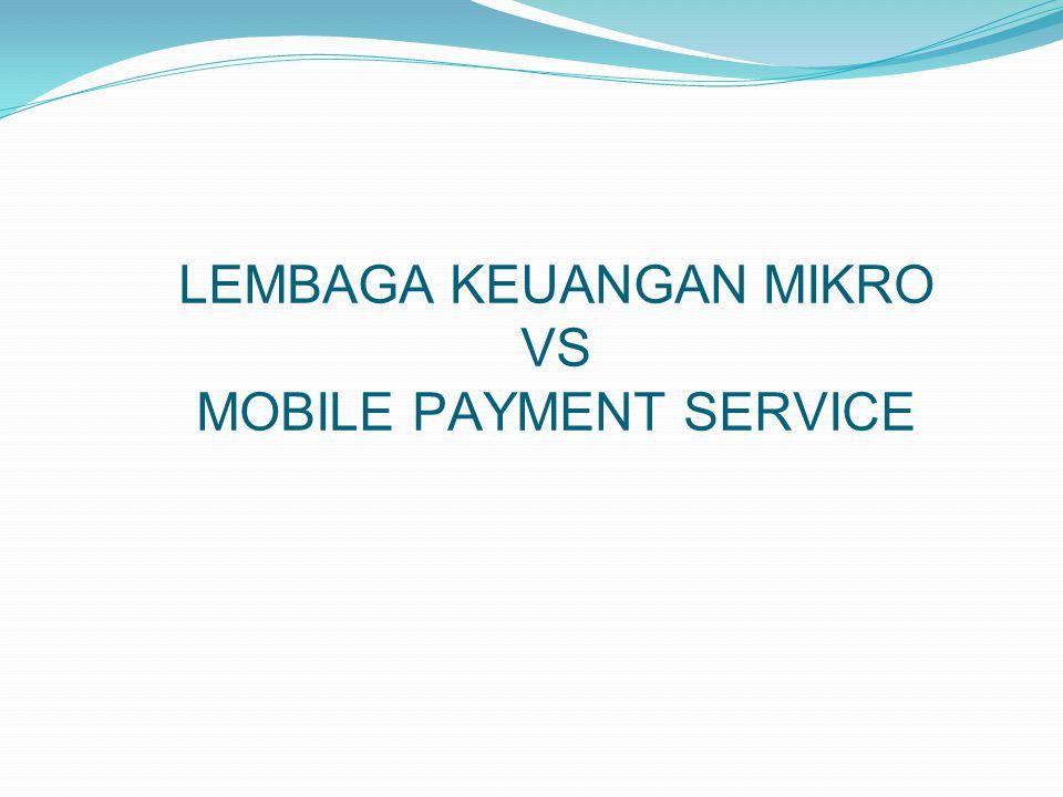 LEMBAGA KEUANGAN MIKRO VS MOBILE PAYMENT SERVICE