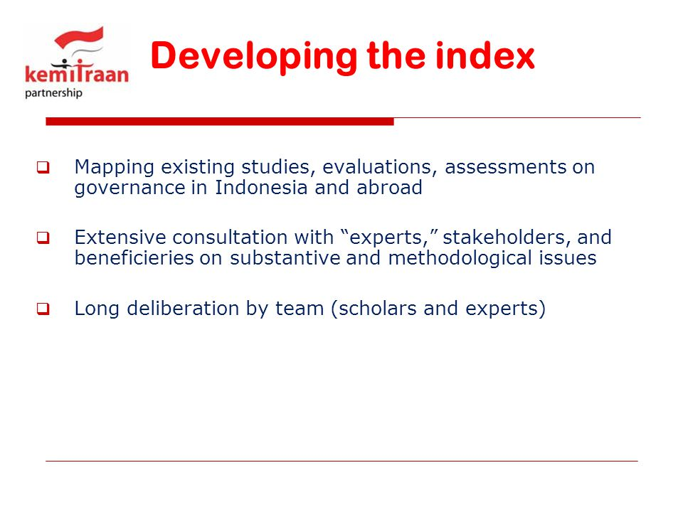 Developing the index Mapping existing studies, evaluations, assessments on governance in Indonesia and abroad.