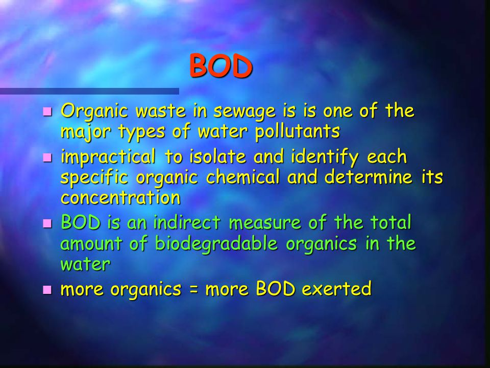 BOD Organic waste in sewage is is one of the major types of water pollutants.