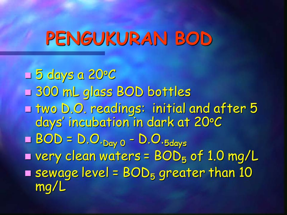 PENGUKURAN BOD 5 days a 20oC 300 mL glass BOD bottles