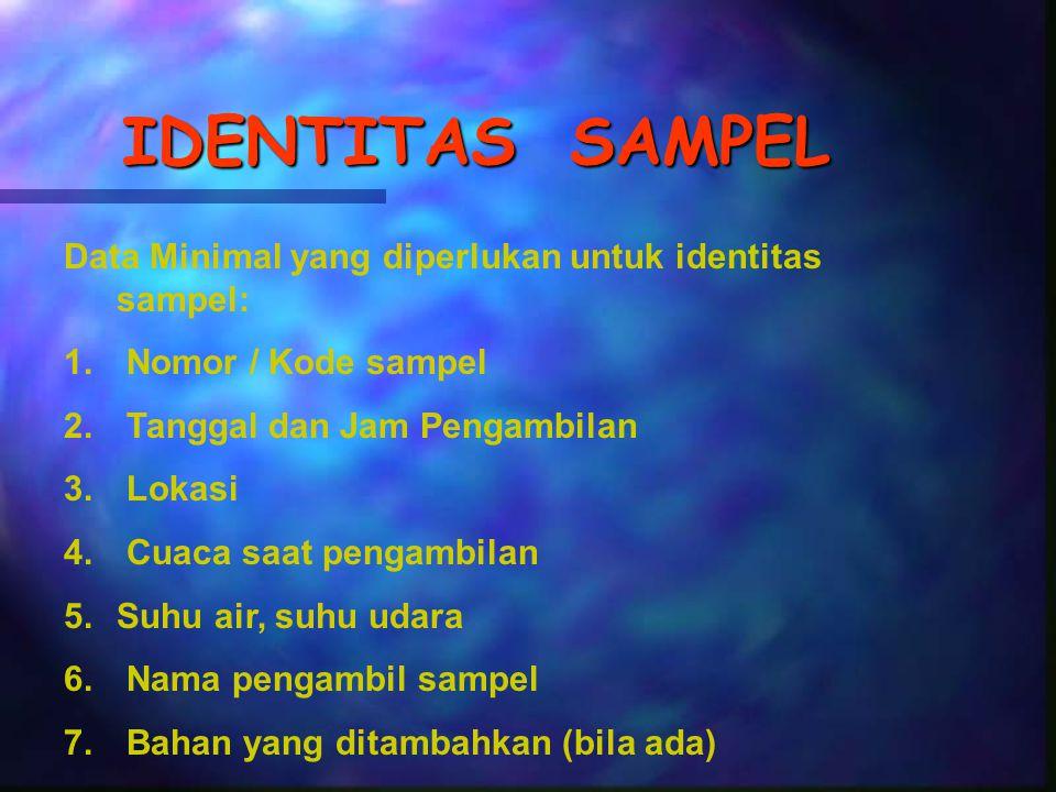 IDENTITAS SAMPEL Data Minimal yang diperlukan untuk identitas sampel:
