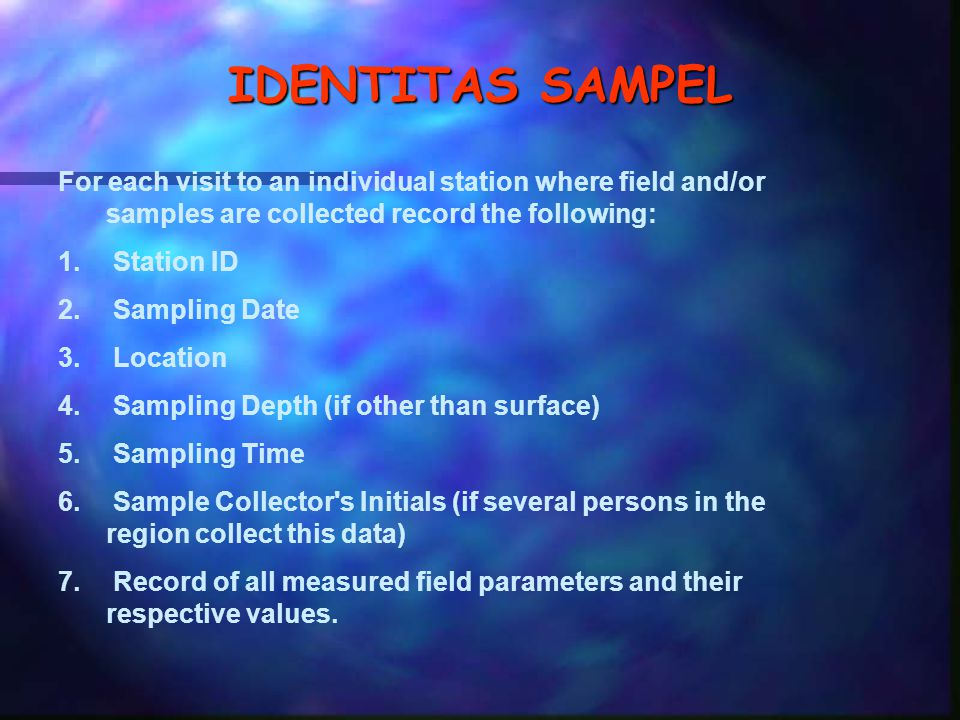 IDENTITAS SAMPEL For each visit to an individual station where field and/or samples are collected record the following: