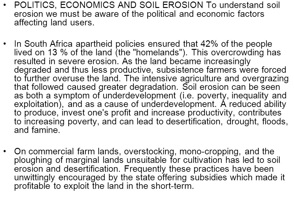 POLITICS, ECONOMICS AND SOIL EROSION To understand soil erosion we must be aware of the political and economic factors affecting land users.