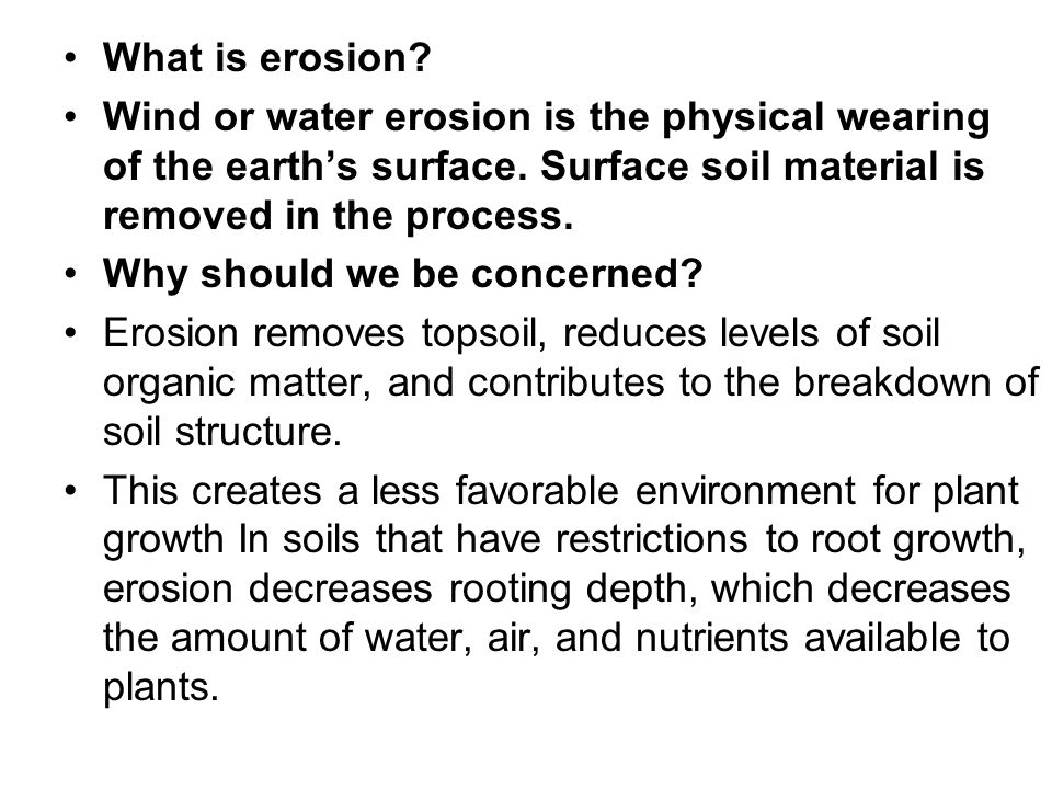 What is erosion Wind or water erosion is the physical wearing of the earth's surface. Surface soil material is removed in the process.