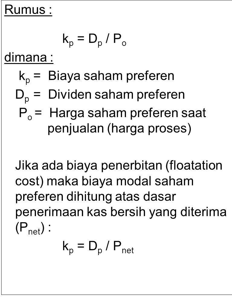 Rumus : kp = Dp / Po. dimana : kp = Biaya saham preferen. Dp = Dividen saham preferen.