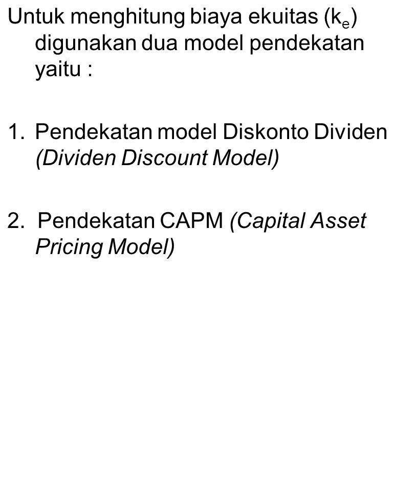 Untuk menghitung biaya ekuitas (ke) digunakan dua model pendekatan yaitu :