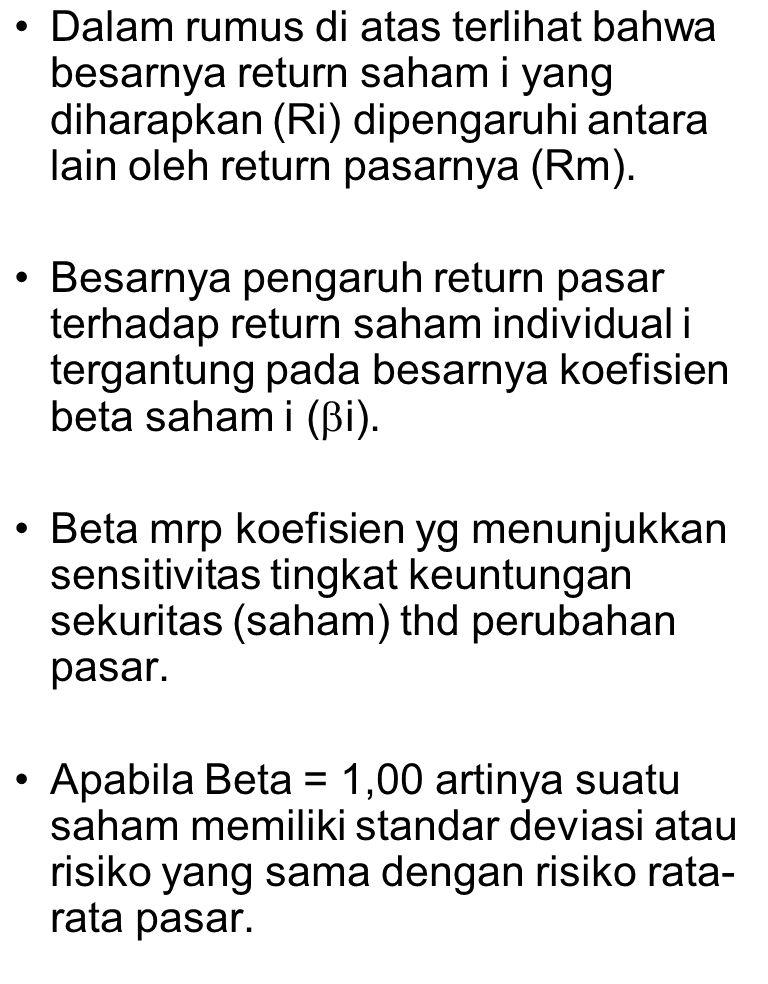 Dalam rumus di atas terlihat bahwa besarnya return saham i yang diharapkan (Ri) dipengaruhi antara lain oleh return pasarnya (Rm).