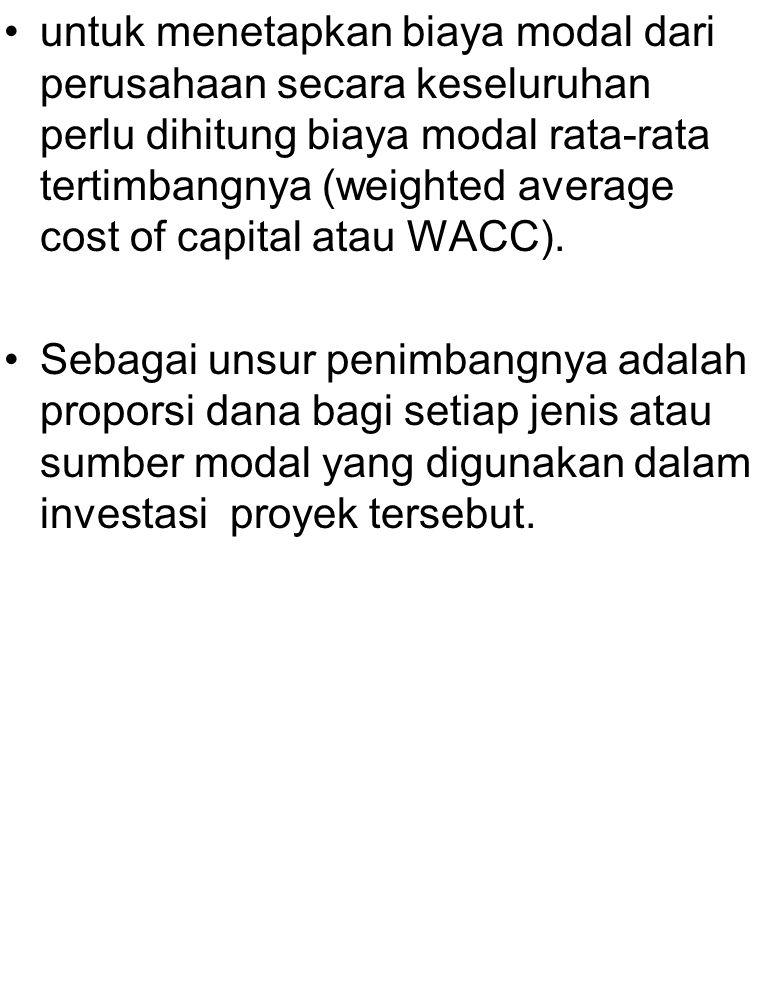 untuk menetapkan biaya modal dari perusahaan secara keseluruhan perlu dihitung biaya modal rata-rata tertimbangnya (weighted average cost of capital atau WACC).