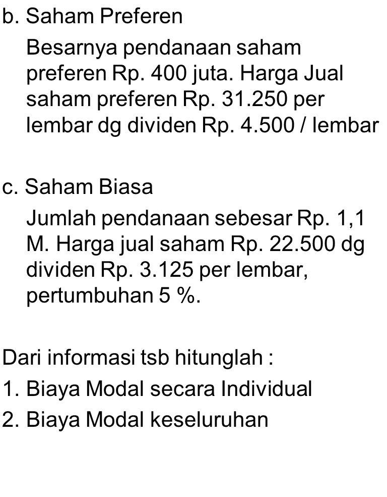 b. Saham Preferen Besarnya pendanaan saham preferen Rp. 400 juta. Harga Jual saham preferen Rp. 31.250 per lembar dg dividen Rp. 4.500 / lembar.
