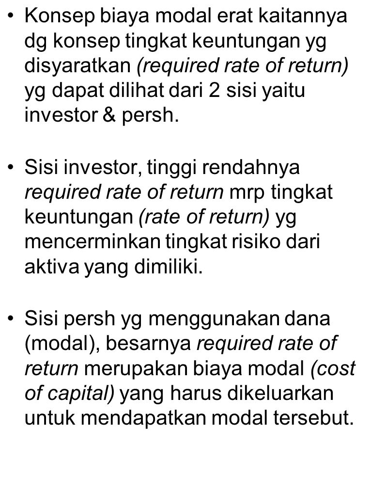 Konsep biaya modal erat kaitannya dg konsep tingkat keuntungan yg disyaratkan (required rate of return) yg dapat dilihat dari 2 sisi yaitu investor & persh.