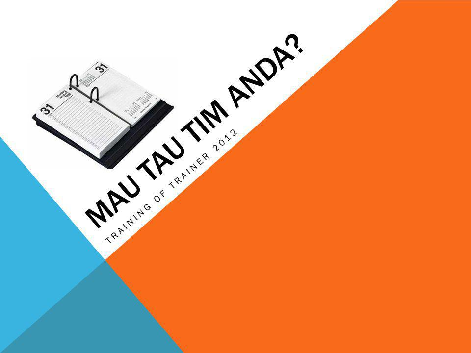 MAU TAU TIM ANDA TRAINING OF TRAINER 2012