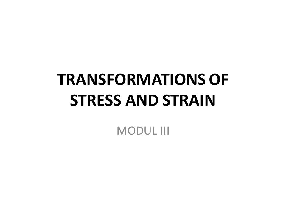 Transformations of Stress and Strain