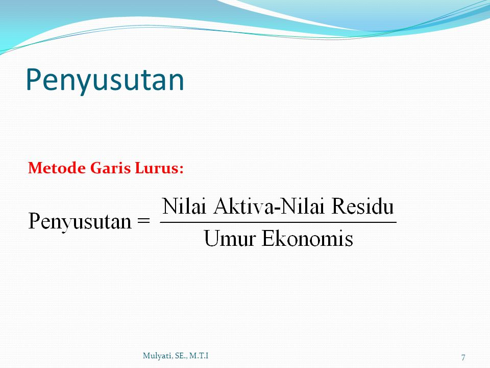 Penyusutan Metode Garis Lurus: Mulyati, SE., M.T.I