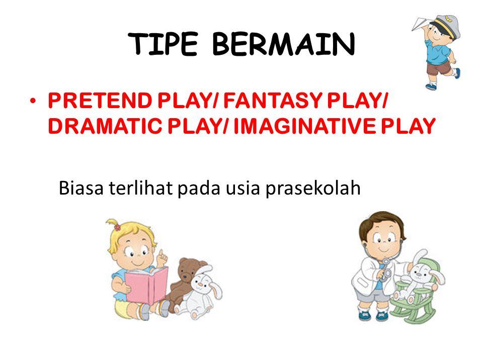 TIPE BERMAIN PRETEND PLAY/ FANTASY PLAY/ DRAMATIC PLAY/ IMAGINATIVE PLAY.