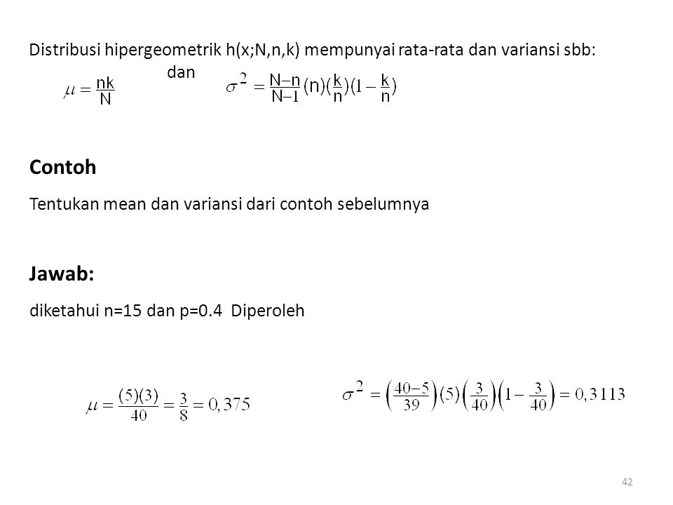 Distribusi hipergeometrik h(x;N,n,k) mempunyai rata-rata dan variansi sbb: