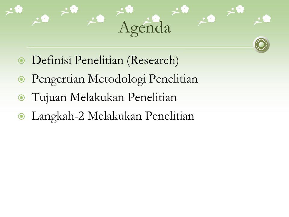 Agenda Definisi Penelitian (Research) Pengertian Metodologi Penelitian