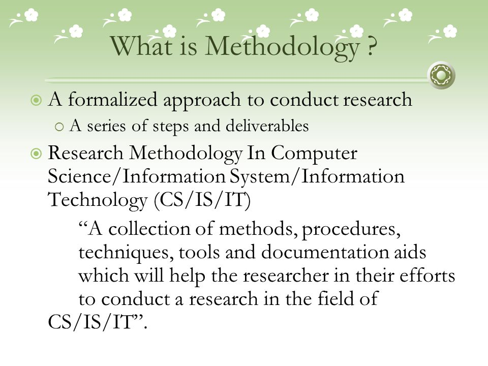 What is Methodology A formalized approach to conduct research