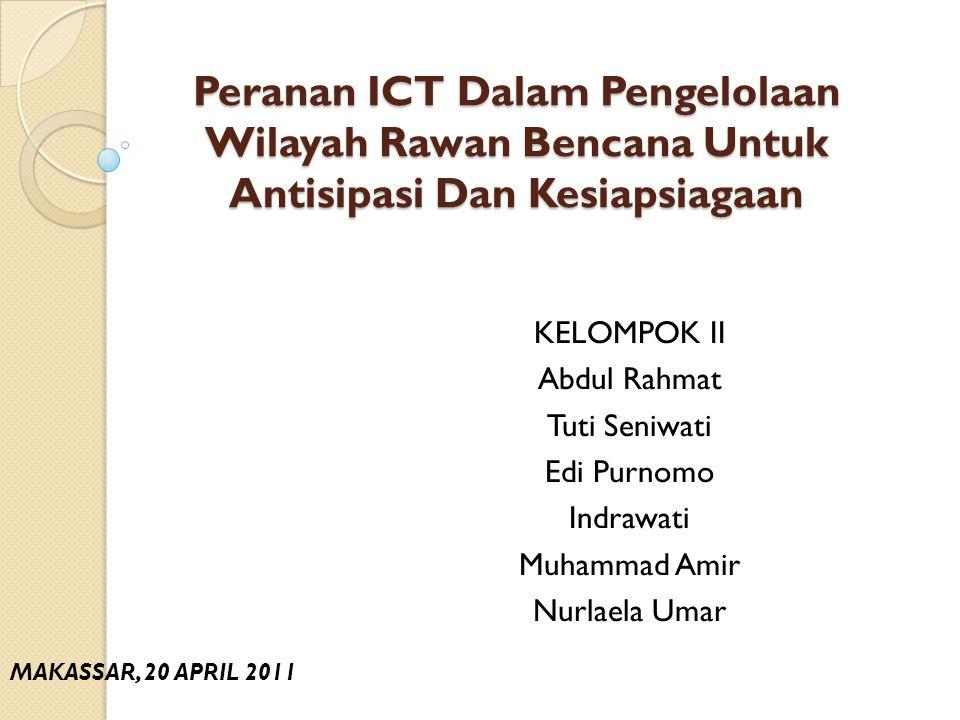 Peranan ICT Dalam Pengelolaan Wilayah Rawan Bencana Untuk Antisipasi Dan Kesiapsiagaan