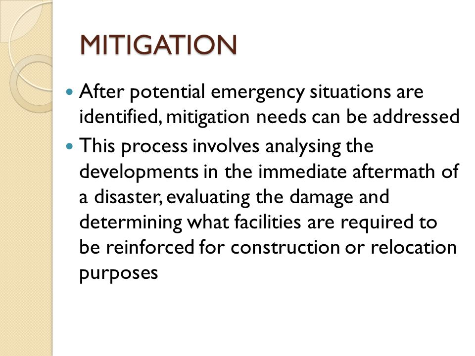 MITIGATION After potential emergency situations are identified, mitigation needs can be addressed.