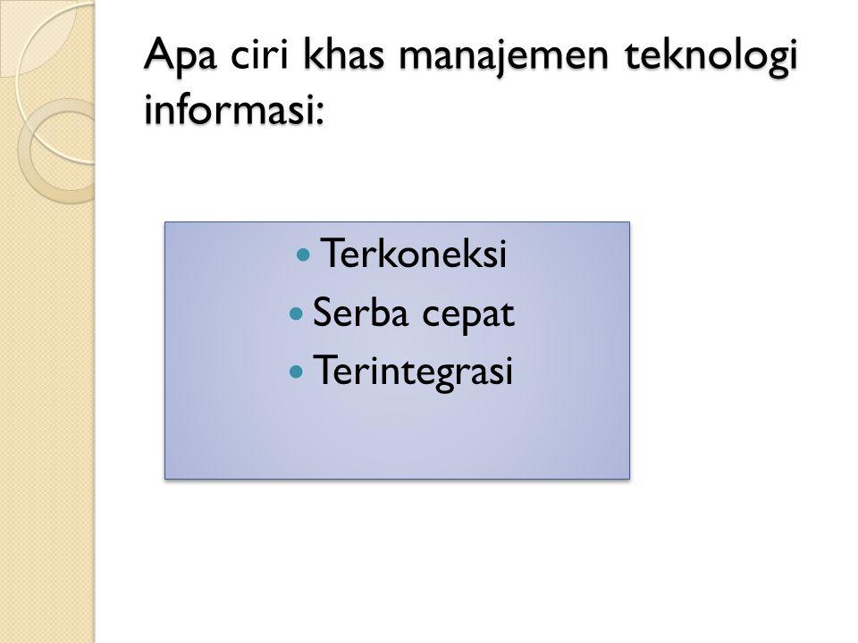 Apa ciri khas manajemen teknologi informasi: