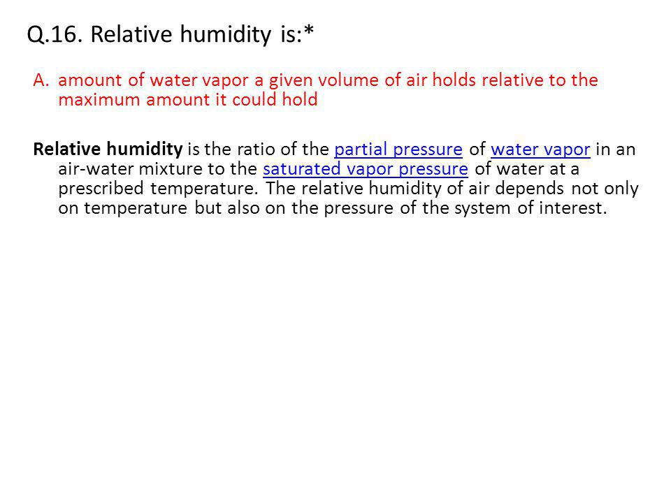Q.16. Relative humidity is:*