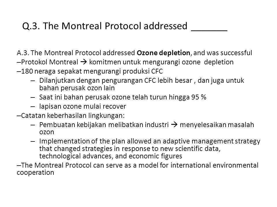 Q.3. The Montreal Protocol addressed _______