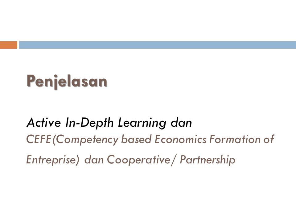 Penjelasan Active In-Depth Learning dan CEFE(Competency based Economics Formation of Entreprise) dan Cooperative/ Partnership