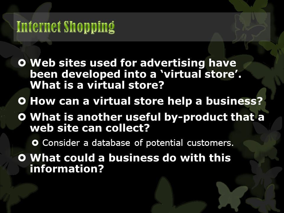 Internet Shopping Web sites used for advertising have been developed into a 'virtual store'. What is a virtual store