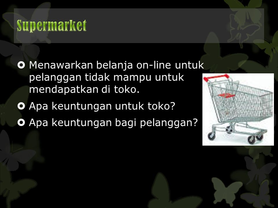 Supermarket Menawarkan belanja on-line untuk pelanggan tidak mampu untuk mendapatkan di toko. Apa keuntungan untuk toko