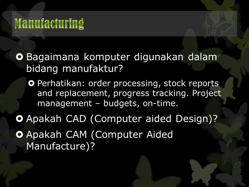 Manufacturing Bagaimana komputer digunakan dalam bidang manufaktur