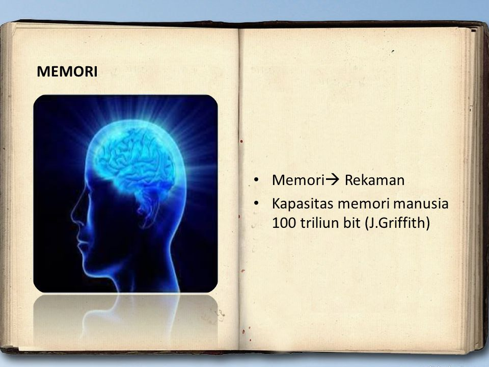 MEMORI Memori Rekaman Kapasitas memori manusia 100 triliun bit (J.Griffith)
