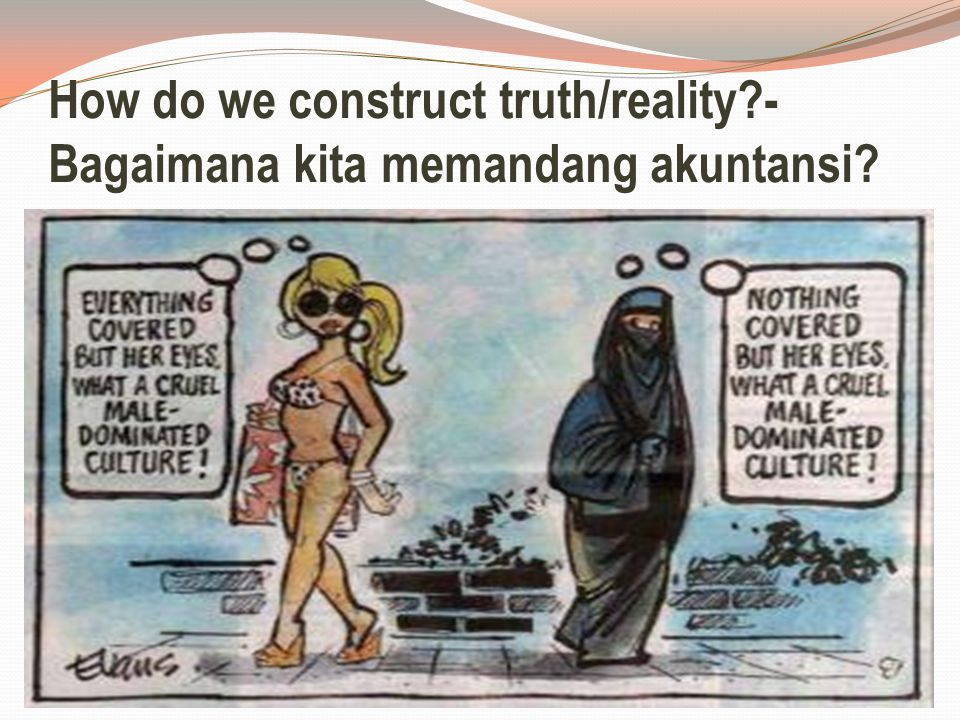 How do we construct truth/reality - Bagaimana kita memandang akuntansi
