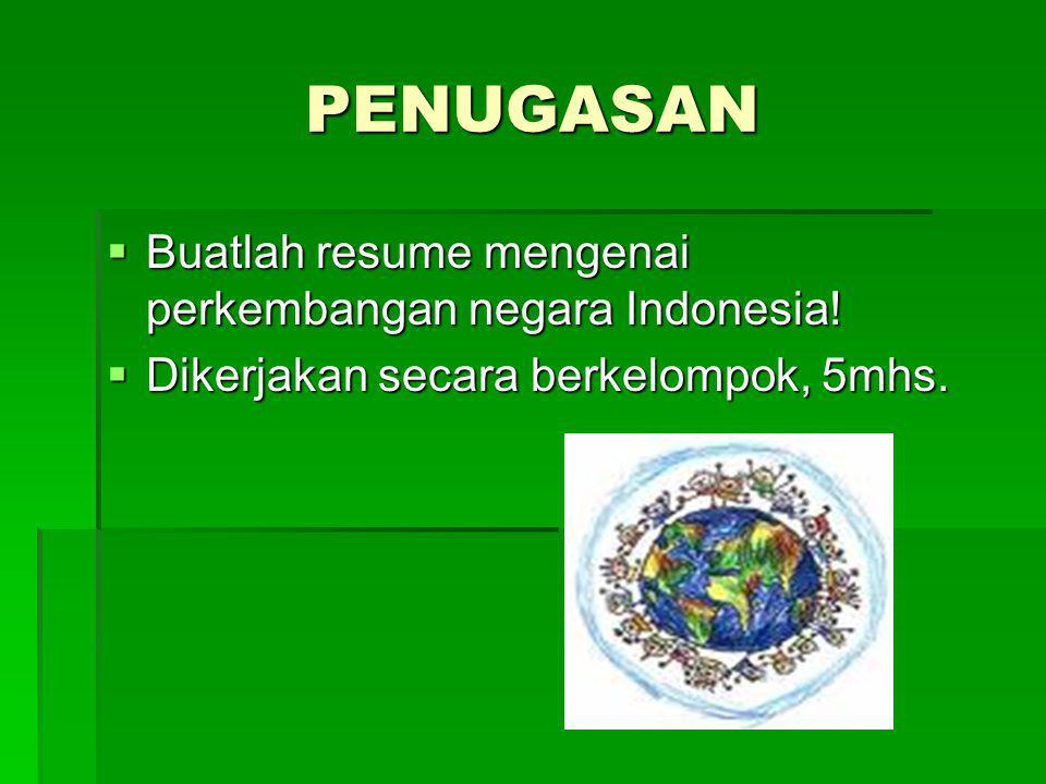 PENUGASAN Buatlah resume mengenai perkembangan negara Indonesia!