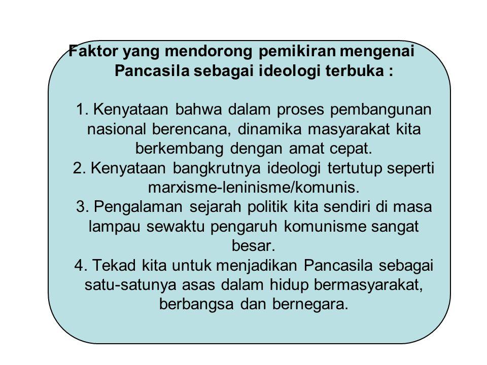 Faktor yang mendorong pemikiran mengenai Pancasila sebagai ideologi terbuka : 1.