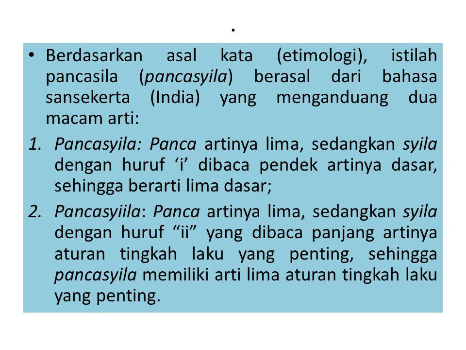 . Berdasarkan asal kata (etimologi), istilah pancasila (pancasyila) berasal dari bahasa sansekerta (India) yang menganduang dua macam arti: