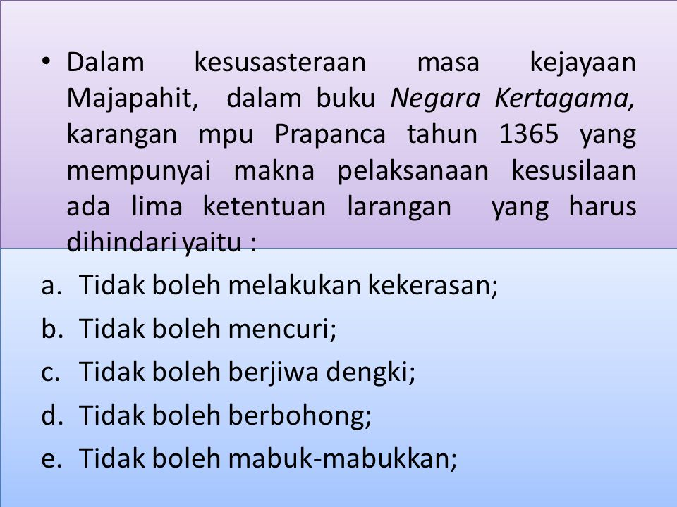 Dalam kesusasteraan masa kejayaan Majapahit, dalam buku Negara Kertagama, karangan mpu Prapanca tahun 1365 yang mempunyai makna pelaksanaan kesusilaan ada lima ketentuan larangan yang harus dihindari yaitu :
