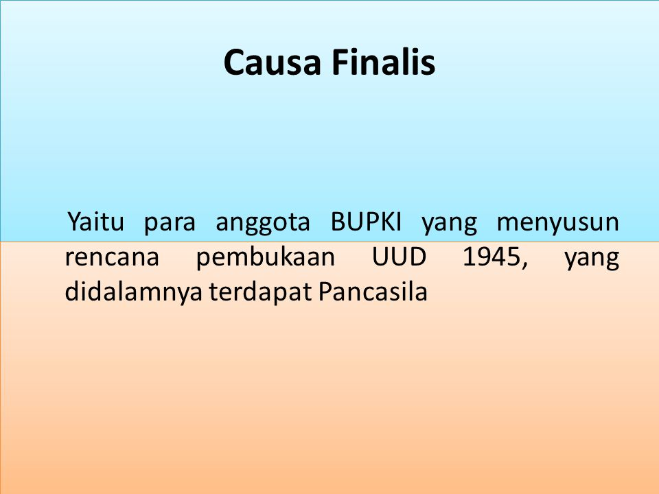 Causa Finalis Yaitu para anggota BUPKI yang menyusun rencana pembukaan UUD 1945, yang didalamnya terdapat Pancasila.